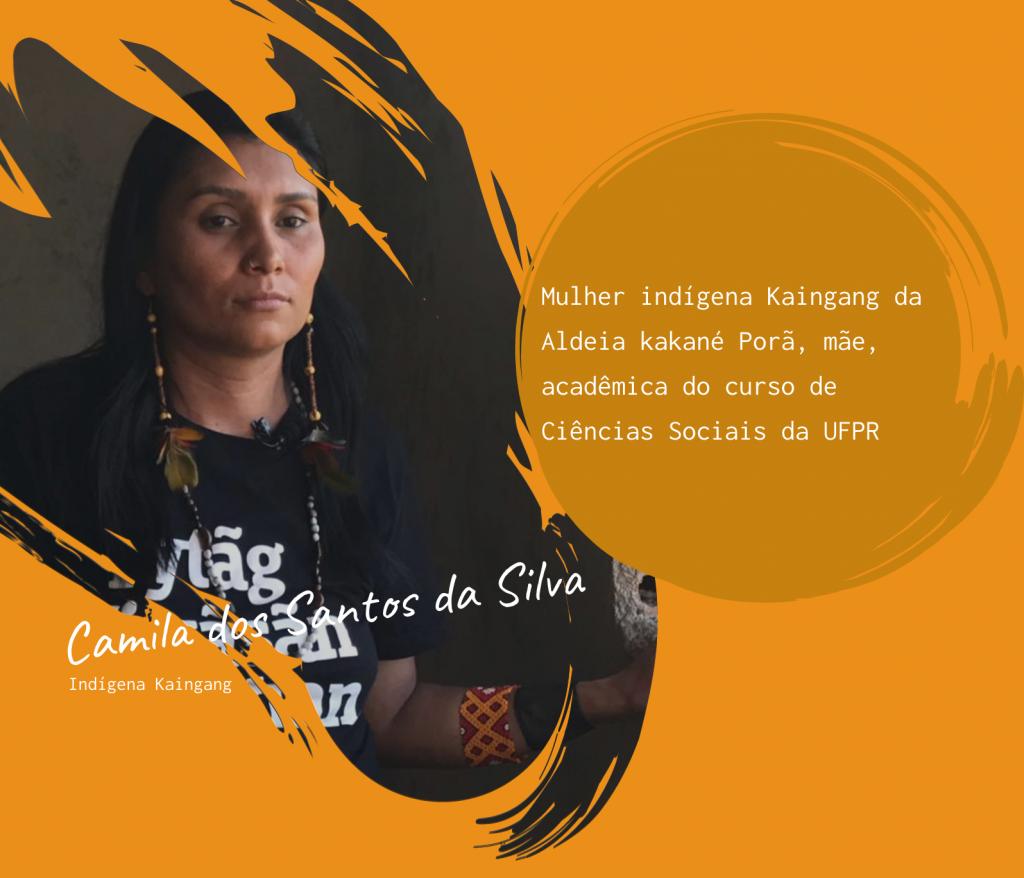 À esquerda foto de Camila dos Santos da Silva. Indígena Kaingang. À direita sua minibiografia: Mulher indígena Kaingang da Aldeia kakané Porã, mãe, acadêmica do curso de Ciências Sociais da UFPR